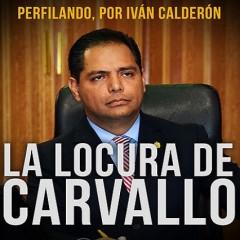 La locura de Carvallo / Iván Calderón